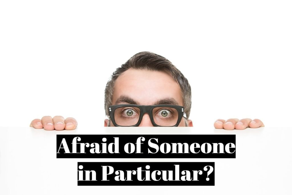Afraid of Someone in Particular
