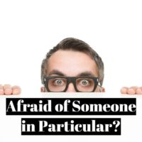 How do you overcome the fear of someone in particular?