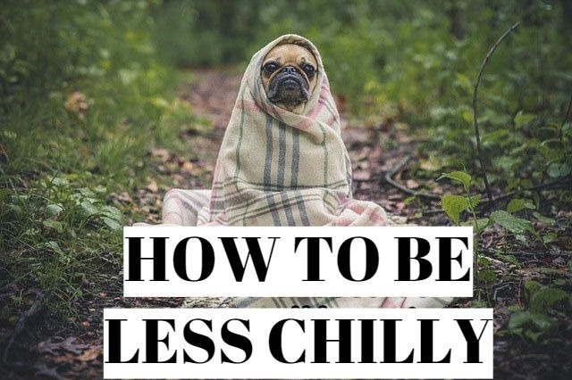 How to be less chilly?