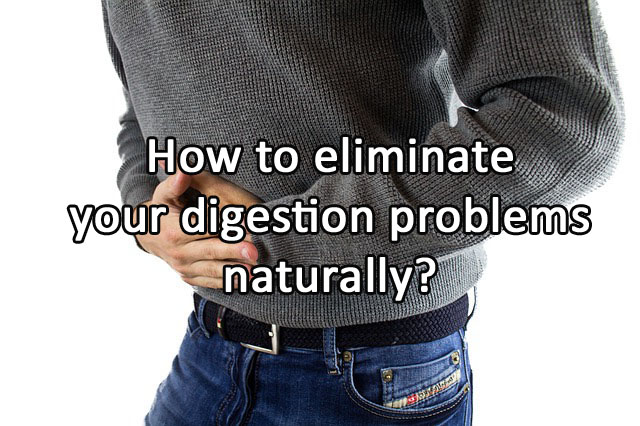 How to eliminate your digestion problems naturally?