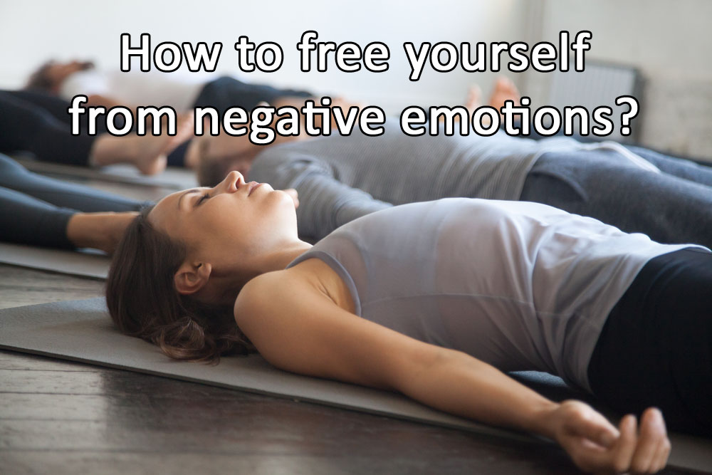 How to free yourself from negative emotions?