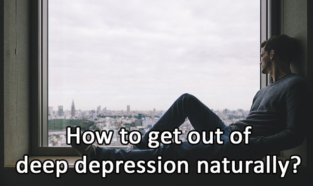 How to get out of deep depression naturally?