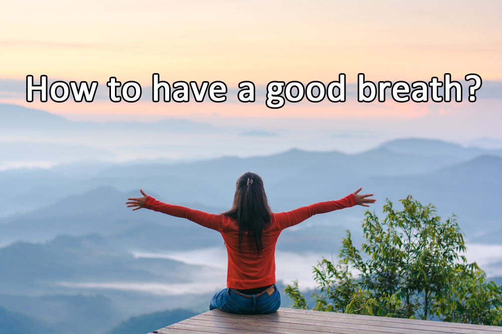 How to have a good breath?