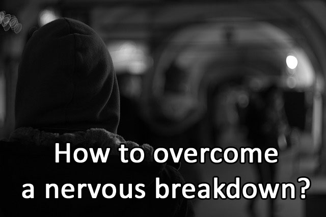 How to overcome a nervous breakdown?