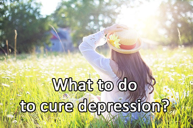 What to do to cure depression?