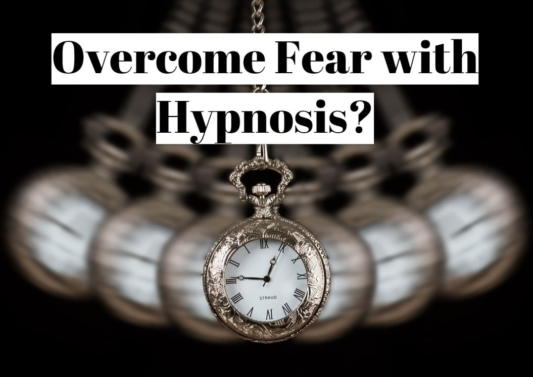 How to overcome fear with hypnosis