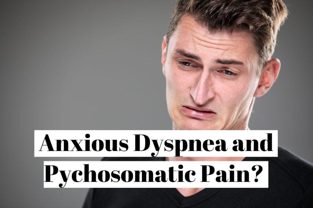 Anxious Dyspnea and Pychosomatic Pain